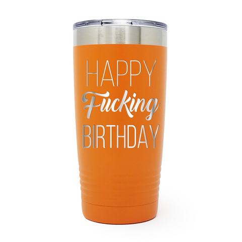 Happy Fucking Birthday 20oz Laser Engraved Insulated Tumbler Cup
