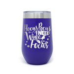 Hocus Pocus I Need Wine to Focus  16oz Powder Coated Insulated StemlessTumbler