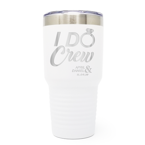 I Do Crew 30oz Laser Engraved Insulated Tumbler Cup