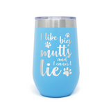 I Like Big Mutts and I Cannot Lie 16oz Powder Coated Insulated Wine Tumbler