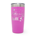 I Put A Spell On You Now You're Wine 20oz Laser Engraved Insulated Tumbler Cup