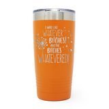 I Was Like Whatever Bitches 20oz Laser Engraved Insulated Tumbler Cup