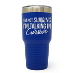 I'm Not Slurring I'm Talking In Cursive 30oz Laser Engraved Insulated Tumbler Cup