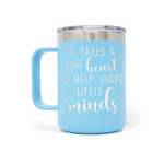 It Takes A Big Heart To Help Shape Little Minds 15oz Insulated Mug