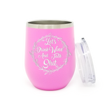 Let's Drink Wine And Talk Shit 16oz Powder Coated Insulated Stemless Tumbler