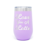 Love You A Latte 16oz Powder Coated Insulated Stemless Tumbler
