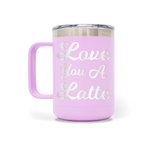 Love You A Latte 15oz Insulated Stainless Steel Mug