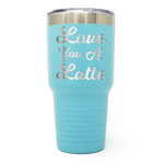 Love You A Latte 30oz Laser Engraved Insulated Tumbler Cup