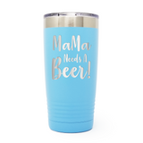 MaMa Needs A Beer 20oz Laser Engraved Insulated Tumbler Cup