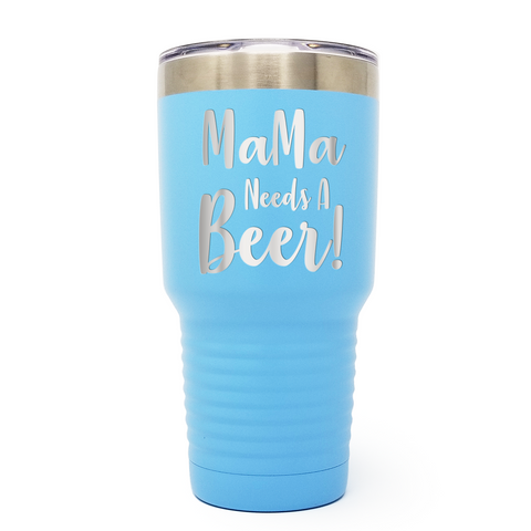 MaMa Needs A Beer 30oz Laser Engraved Insulated Tumbler Cup