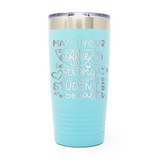 May Your Coffee Be Strong And Your Students Be Calm 20oz Laser Engraved Insulated Tumbler Cup