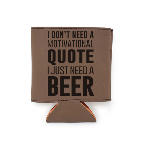 I Don't Need A Motivational Quote Beer Leather Insulated Beverage Sleeve Cozie