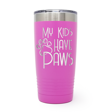 My Kids Have Paws 20oz Laser Engraved Insulated Tumbler Cup