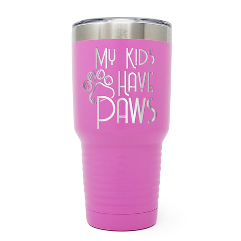 My Kids Have Paws 30oz Laser Engraved Insulated Tumbler Cup