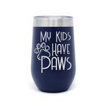 My Kids Have Paws 16oz Powder Coated Insulated Stemless Tumbler