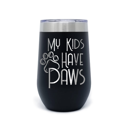 My Kids Have Paws 16oz Powder Coated Insulated Wine Tumbler