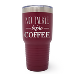 No Talkie Before Coffee 30oz Laser Engraved Insulated Tumbler Cup
