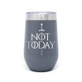 Not Today 16oz Powder Coated Insulated Stemless Tumbler
