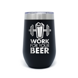 Work For Your Beer 16oz Powder Coated Insulated Stemless Tumbler