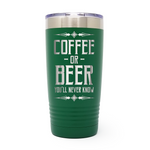 Coffee Or Beer You'll Never Know 20oz Laser Engraved Insulated Tumbler Cup