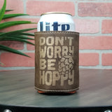 Don't Worry Be Hoppy Leather Insulated Beverage Sleeve Cozie