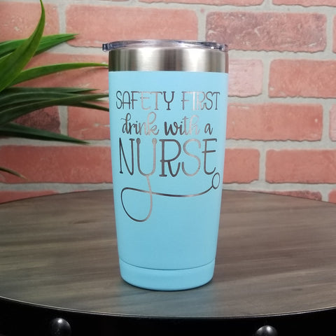 "Personalized ""Safety First Drink With a Nurse""- 20oz Laser Engraved Insulated Tumbler (Multiple Colors)"