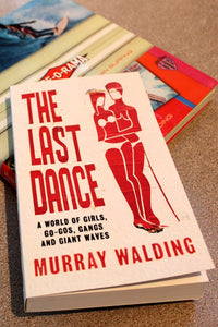 A world of Girls, Go-gos, Gangs and Giant Waves...Murray Walding's latest book..available here