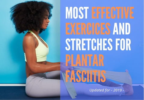 Ultimate Guide Effective Stretches and Exercises for Plantar Fasciitis 2019