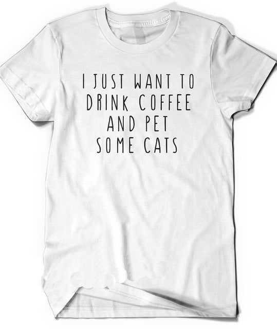 I Just Want to Drink Some Coffee and Pet Some Cats Cotton T- Shirt
