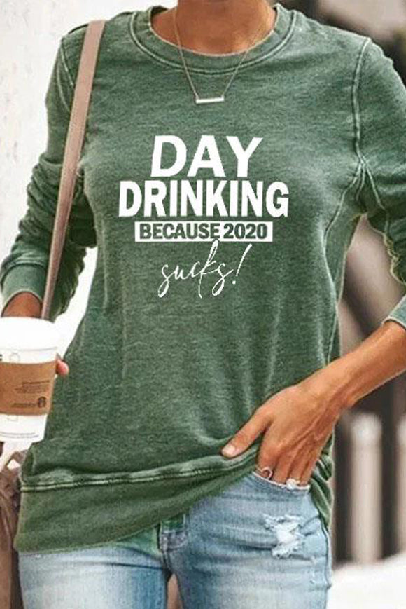 Day Drinking Because 2020 Sucks Pullover Green Sweatshirt