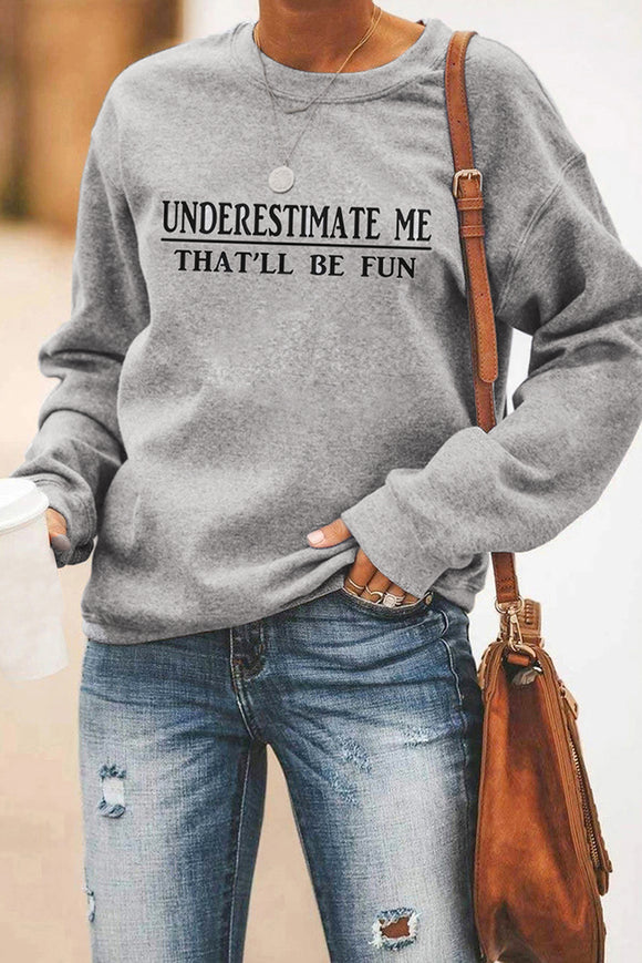 UNDERESTIMATE ME THAT WILL BE FUN Gray Sweatshirt