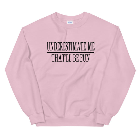UNDERESTIMATE ME. THAT'LL BE FUN-Funny Quote Graphic Sweatshirts-(3 Colors)