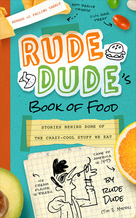 Rude Dude's Book of Food Stories Behind Some of the Crazy-Cool Stuff We Eat