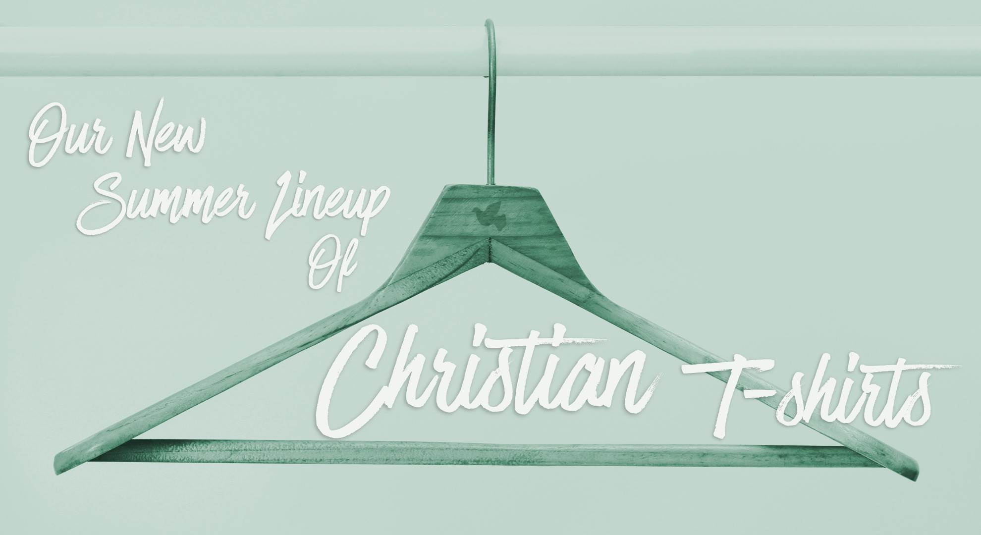 Our New Summer Lineup Of Christian T-Shirts is Here