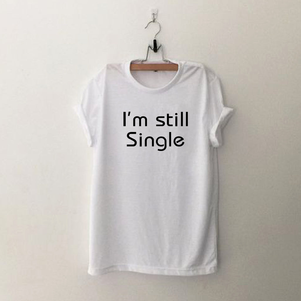 I'm Still Single - Half Sleeve Cotton T-Shirt