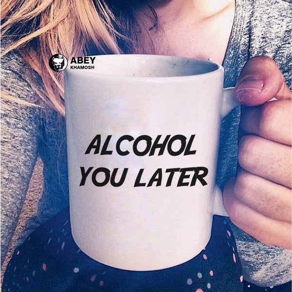 Alcohol You Later Mug