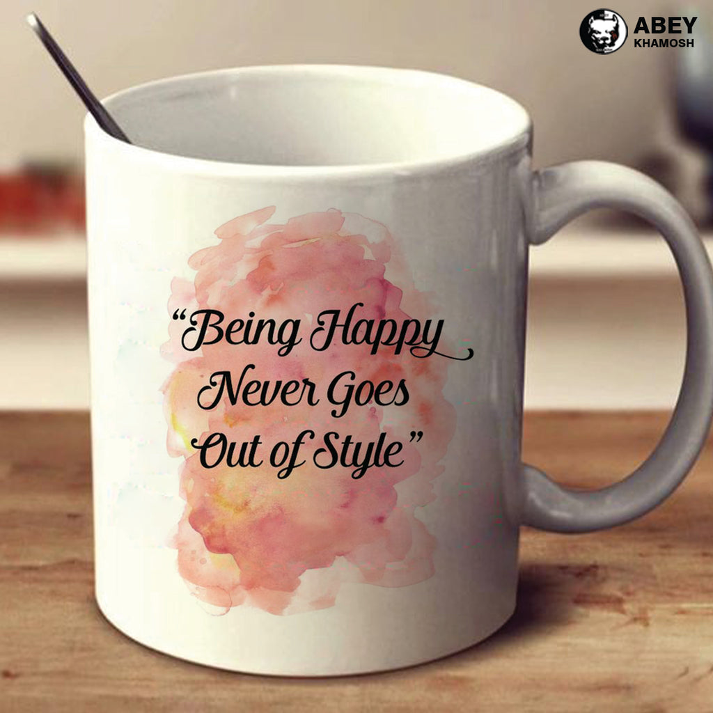 Being Happy Never Goes Out of Style Mug