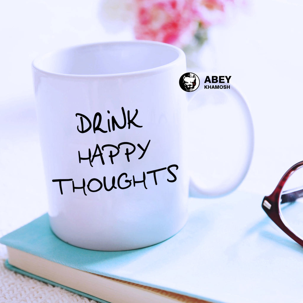 Drink Happy Thoughts  Mug