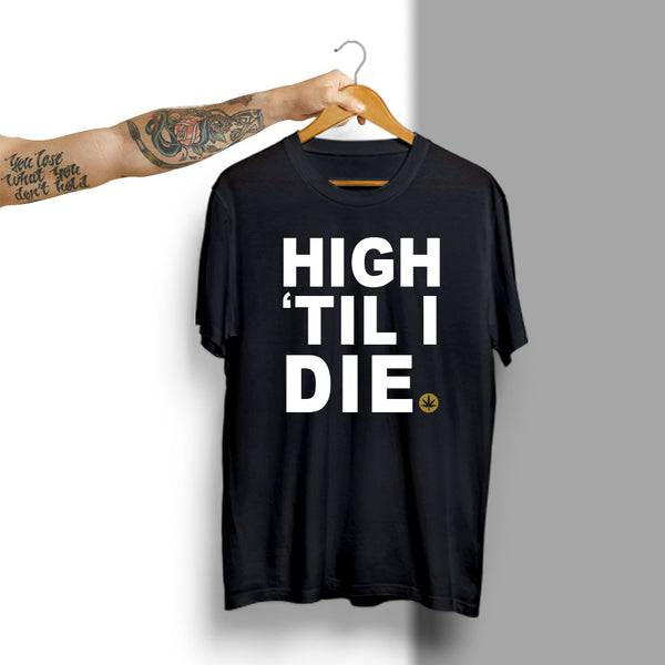 High Til I Die - Half Sleeve Cotton T-Shirt