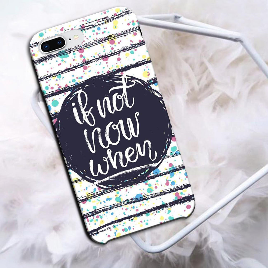 If Not Now When - iPhone 8 Plus Case