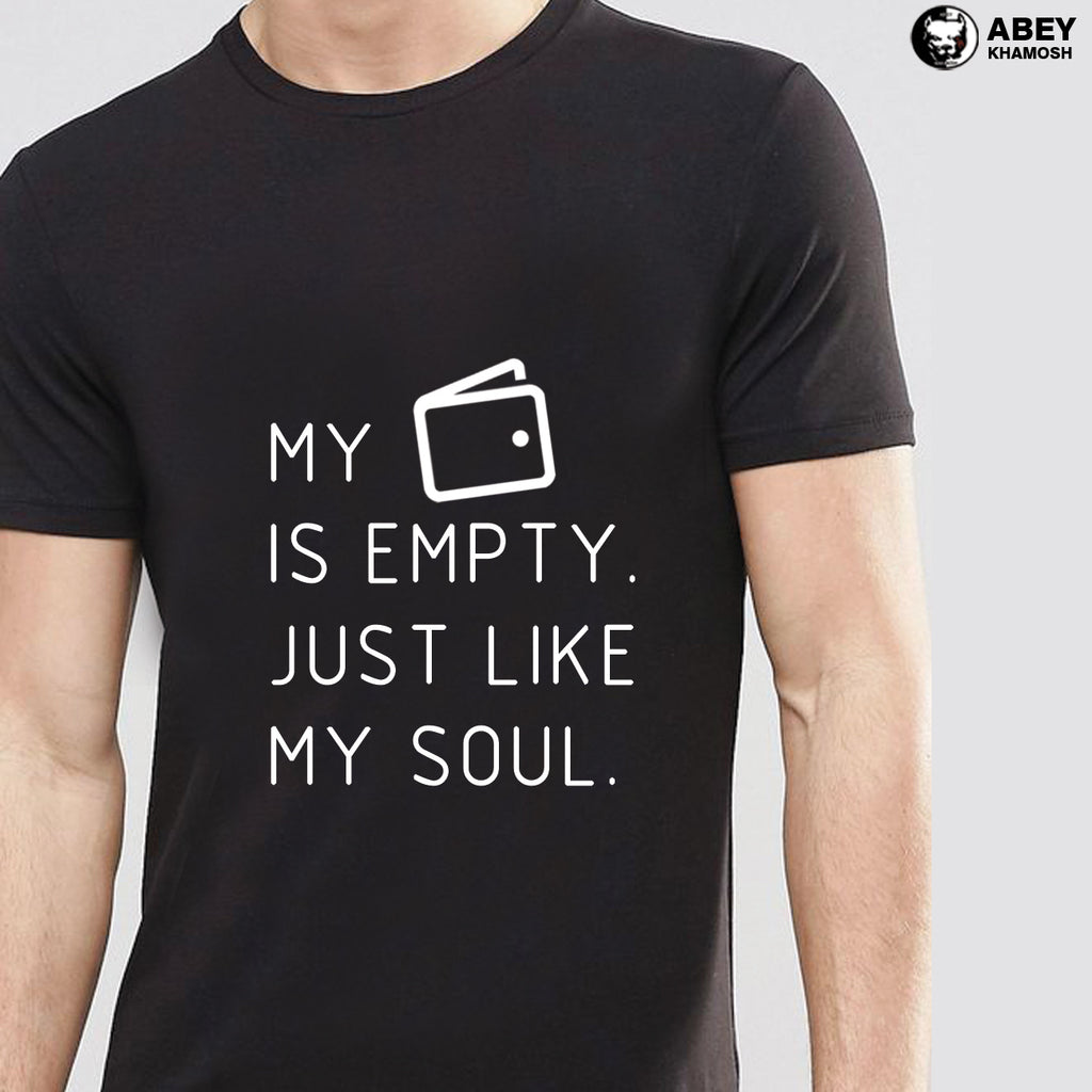 My pocket is empty just like my soul- Half Sleeve Cotton T-Shirt