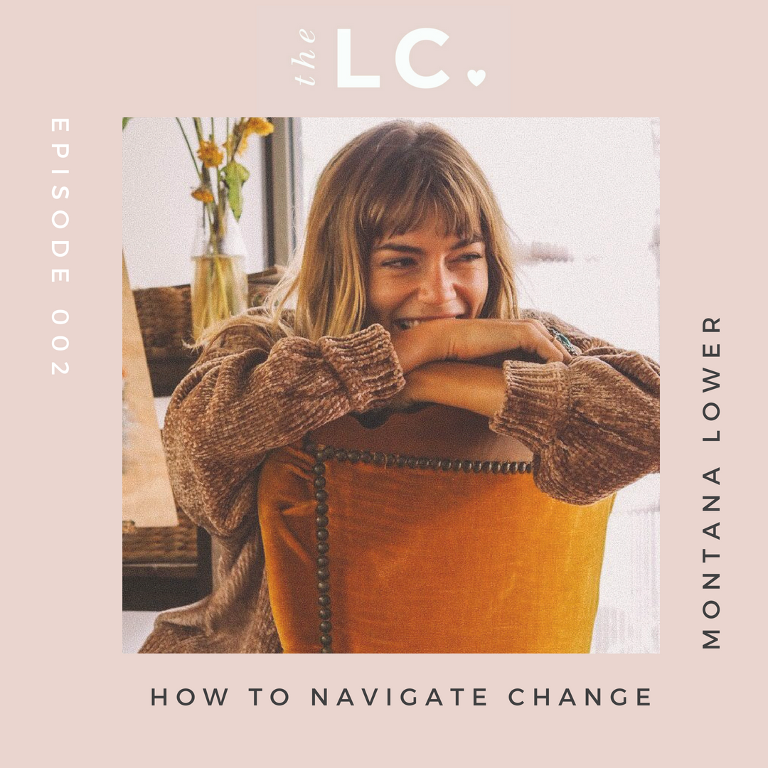 Episode 002: How To Navigate Change With Montana Lower