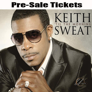 Keith Sweat 3/16/19 - Premium Seats Pre-Sale ($50 -$75 per Ticket)