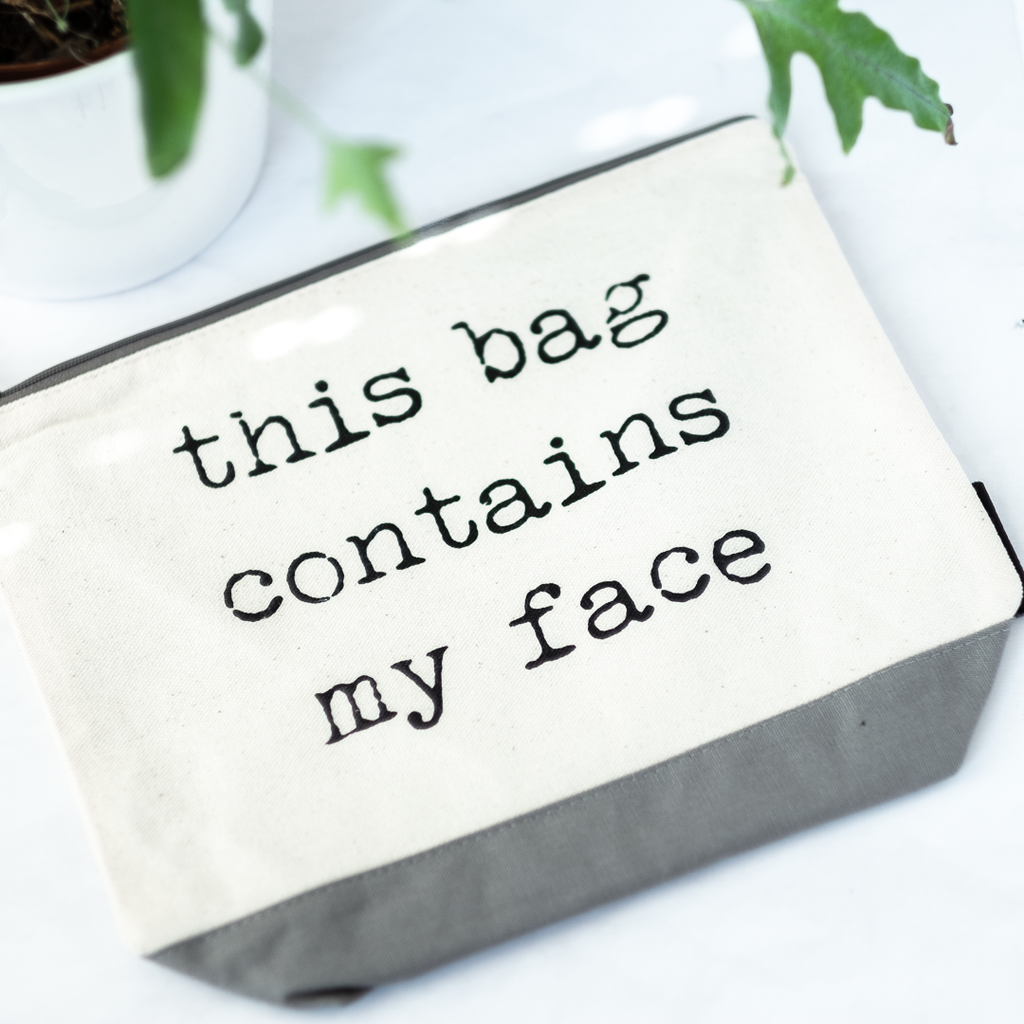 makeup bag slogan this bag contains my face