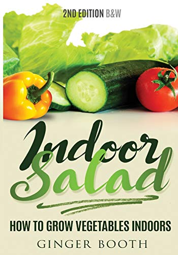 Indoor Salad: How to Grow Vegetables Indoors, 2nd Edition B&W