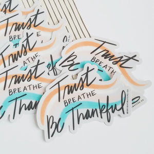 Trust Breathe Be Thankful Sticker