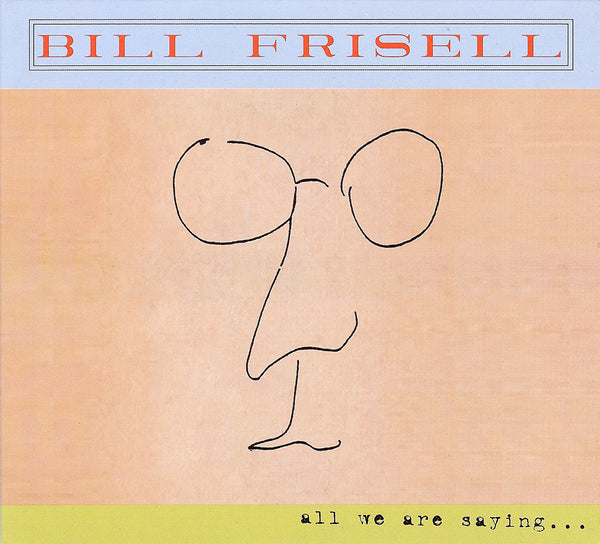 Bill Frisell - All We Are Saying - CD