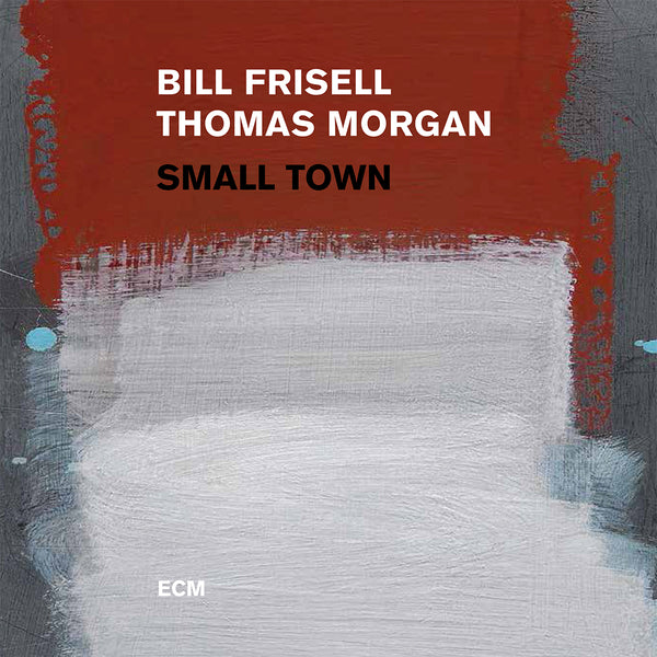 Bill Frisell and Thomas Morgan - Small Town - CD