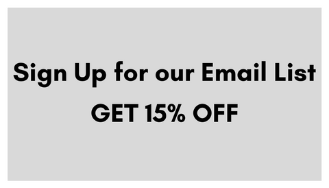 Get 15% off when you sign up for our email list