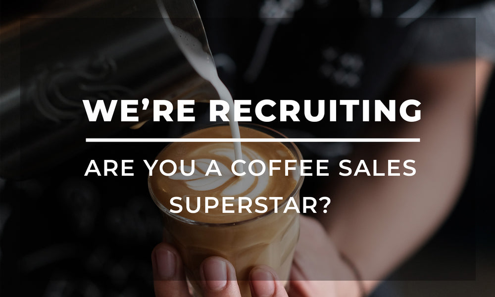 We're Recruiting! Are You a Coffee Sales Superstar?
